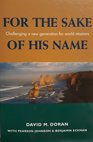 For the Sake of His Name: Challenging a New Generation for World Missions: David M Doran