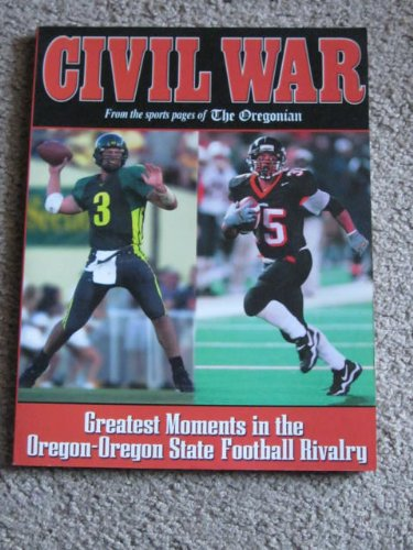 9780971390386: Civil War: Greatest Moments in the Oregon - Oregon State Football Rivalry