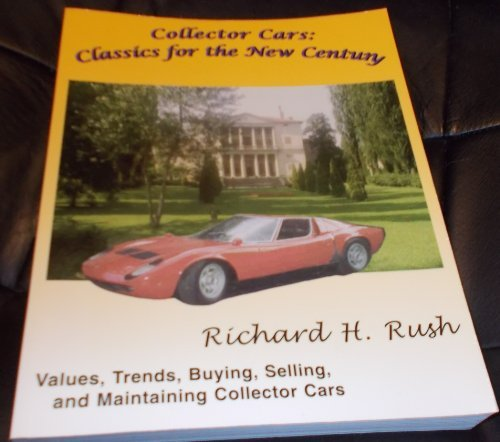 Collector Cars: Classics for the New Century: Richard H. Rush