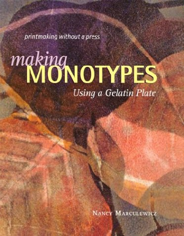 Making Monotypes Using a Gelatin Plate: Printmaking Without a Press: Merritt, Francis S. (Foreword)