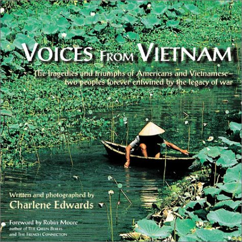 Voices from Vietnam: The Tragedies and Triumphs of Americans and Vietnamese-Two Peoples Forever ...