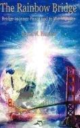 9780971402843: The Rainbow Bridge: Bridge to Inner Peace and to World Peace