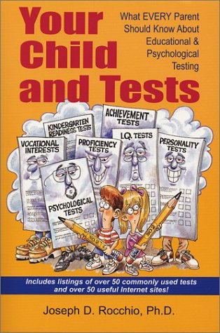 Your Child and Tests: What Every Parent Should Know About Educational & Psychological Testing: ...