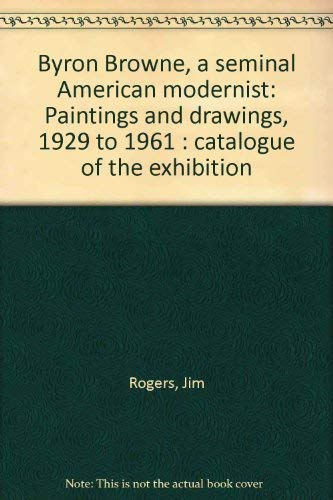Byron Browne, A Seminal American Modernist: Paintings and Drawings, 1929 to 1961: Jim Rogers