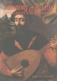 A History of the Lute from Antiquity to the Renaissance: Douglas Alton Smith