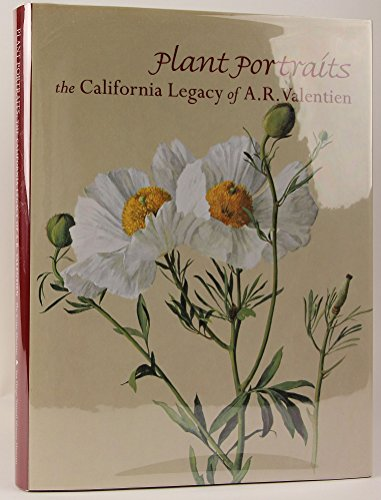 Plant Portraits: The California Legacy of A. R. Valentien: Margaret N. Dykens, Jean Stern, Exequiel...