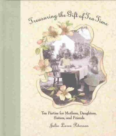 9780971410350: Treasuring the Gift of Tea Time: Tea Parties for Mothers, Daughters, Sisters and Friends (Afternoon Teas)