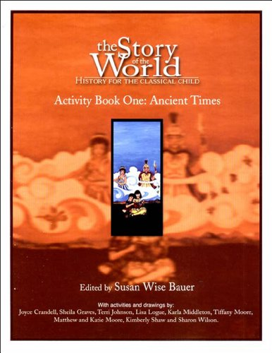 Ancient Times: From the Earliest Nomads to the Last Roman Emperor (The Story of the World: History for the Classical Child, Vol. 1) - Activity Book