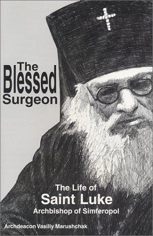 The Blessed Surgeon : The Life of: Protodearon Vasilig Marushchak;