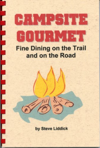 Campsite Gourmet: Fine Dining on the Trail and on the Road: Liddick, Steve