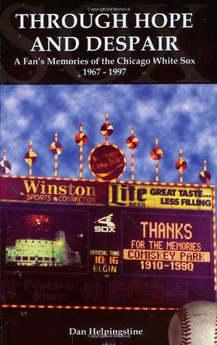 Through Hope and Despair: A Fan's Memories of the Chicago White Sox 1967-1997: Helpingstine, ...