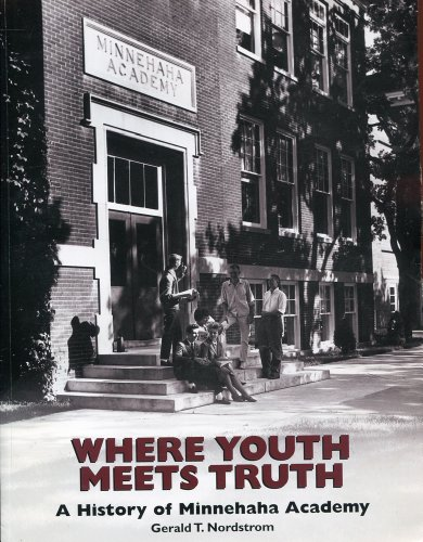 Where Youth Meets Truth : A History of Minnehaha Academy: Nordstrom, Gerald T.