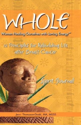9780971421912: WHOLE: 12 Principles for Rebuilding Life after Breast Cancer, Spirit Journal