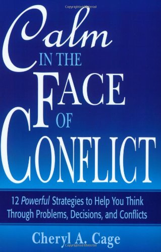 9780971426610: Calm in the Face of Conflict: 12 Powerful Strategies to Help You Think Through Problems, Decisions, and Conflicts (Professional Aviation series)