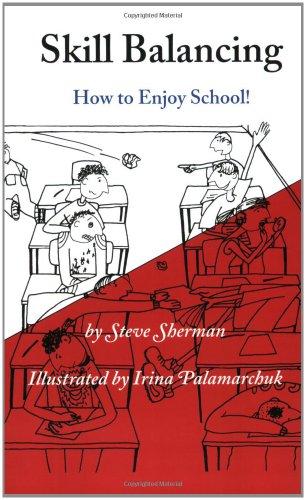 Skill Balancing: How to Enjoy School!: Steve Sherman