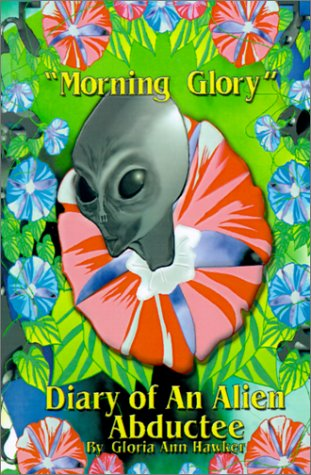 Morning Glory: Diary of an Alien Abductee: Hawker, Gloria Ann