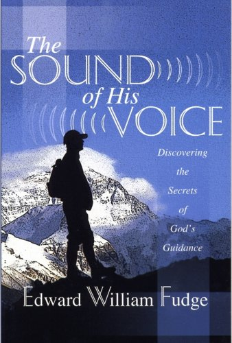 The Sound of His Voice: Discovering the Secrets of God's Guidance: Edward Fudge
