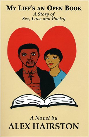 My Life's An Open Book (A Story of Sex, Love and Poetry): Hairston, Alex