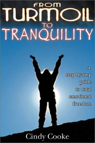 9780971434615: From Turmoil to Tranquility: A Step-by-step Guide to Total Emotional Freedom