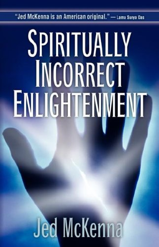 Spiritually Incorrect Enlightenment: McKenna, Jed