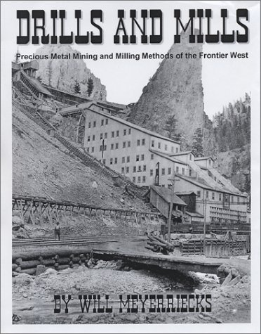 9780971438309: Drills And Mills: Precious Metal Mining and Milling Methods of the Frontier West