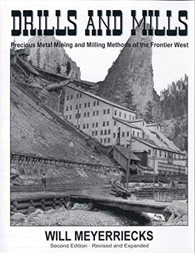 9780971438316: Drills and mills: Precious metal mining and milling methods of the frontier West