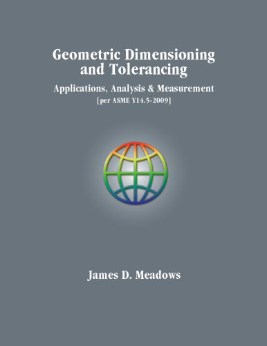 Geometric Dimensioning and Tolerancing-Applications, Analysis & Measurement: James D. Meadows