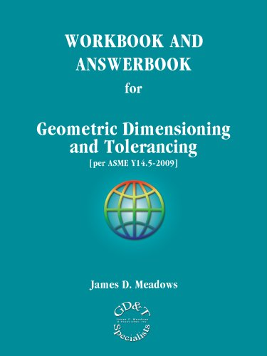 WORKBOOK AND ANSWERBOOK for Geometric Dimensioning and: James D. Meadows