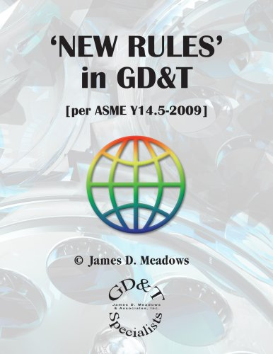 'NEW RULES' in GD&T [per ASME Y14.5-2009]: James D. Meadows