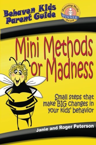 Mini Methods or Madness: Small Steps That Make Big Changes in Your Kids' Behavior (Behave&#x27...