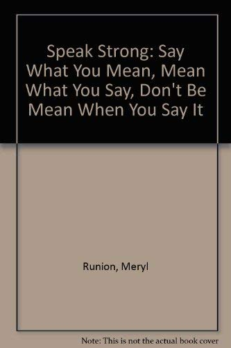 9780971443785: Speak Strong: Say What You Mean, Mean What You Say, Don't Be Mean When You Say It