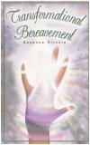 Transformational Bereavement. A Woman's Guide Through Grief and Mourning Into Healing of the ...