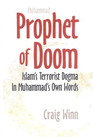 Prophet of Doom: Islam's Terrorist Dogma in Muhammad's Own Words: Winn, Craig