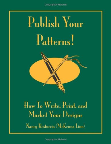 Publish Your Patterns! : How to Write,: Nancy Restuccia; McKenna