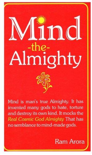 Mind, the Almighty: Arora, Ram S.
