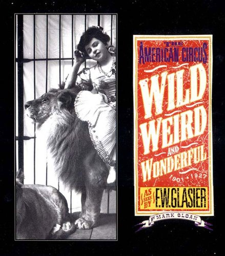 9780971454842: Wild, Weird, and Wonderful: The American Circus Circa 1910 - As Seen by F. W. Glasier