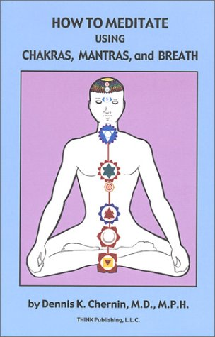 9780971455818: How to Meditate Using Chakras, Mantras, and Breath