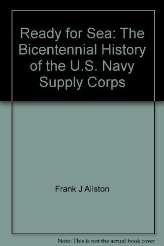 Ready for Sea: The Bicentennial History of the U.S. Navy Supply Corps: Frank J Allston