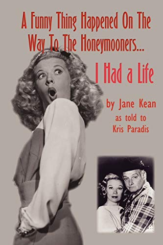 A Funny Thing Happened On The Way To The Honeymoonersai Had A Life: I Had a Life: Kean, Jane
