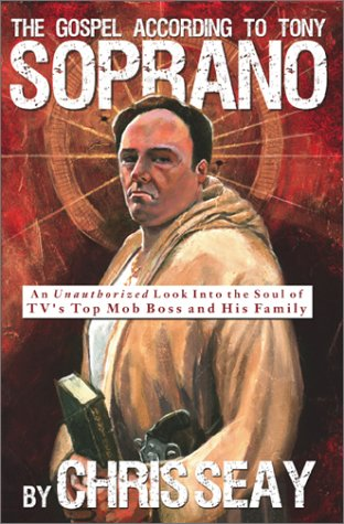 9780971457638: The Gospel According to Tony Soprano: An Unauthorized Look into the Soul of Tv's Top Mob Boss and His Family