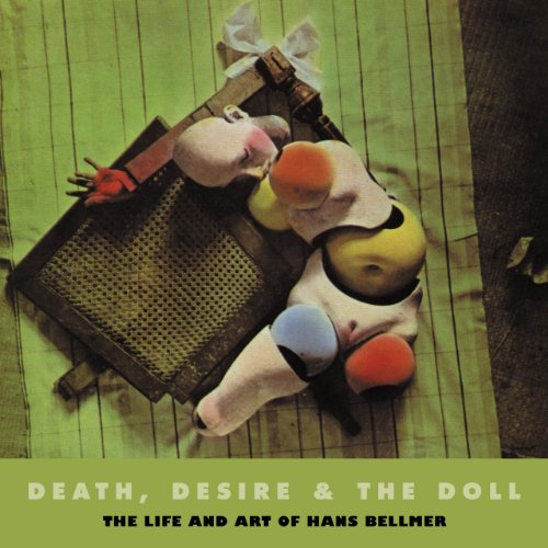 9780971457867: Death, Desire & The Doll: The Life and Art of Hans Bellmer (Solar Art Directives)