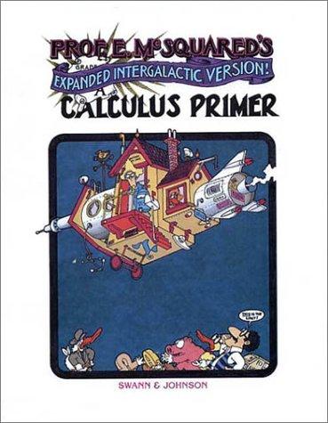 9780971462403: Prof. E. McSquared's Calculus Primer: Expanded Intergalactic Version!