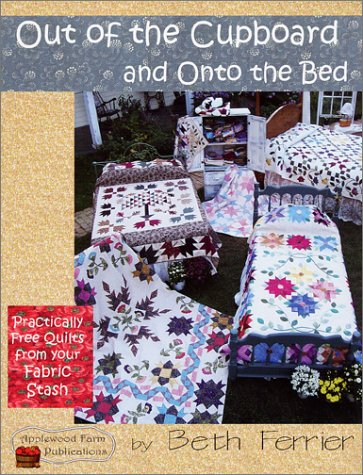 Out of the Cupboard and Onto the Bed: Practically Free Quilts from Your Fabric Stash: Ferrier, Beth