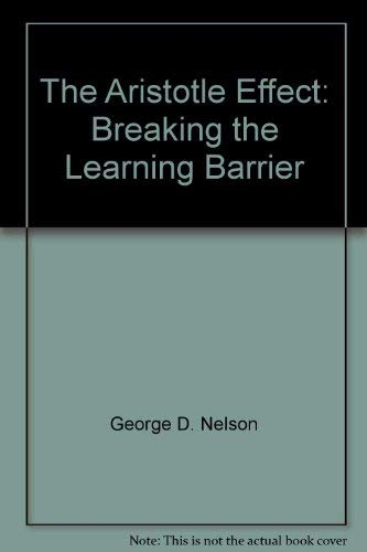 9780971466609: The Aristotle Effect: Breaking the Learning Barrier