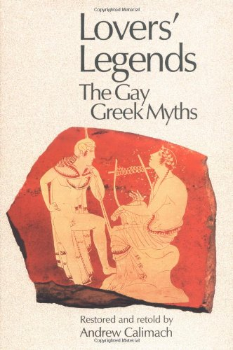 Lovers' Legends: The Gay Greek Myths Restored and Retold