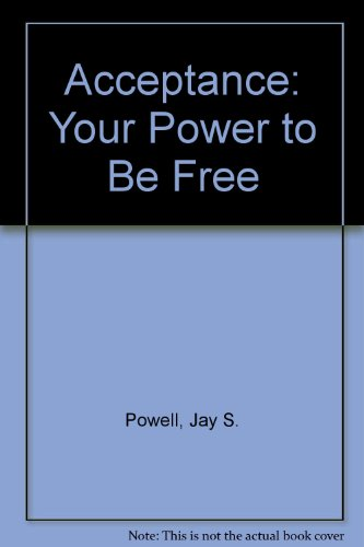 Acceptance: Your Power to Be Free: Powell, Jay S.