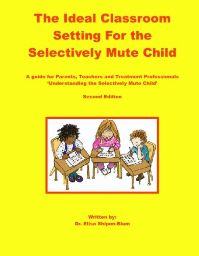 9780971480001: The Ideal Classroom Setting for the Selectively Mute Child