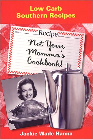 9780971480810: Not Your Momma's Cookbook: Low Carb Southern Recipes