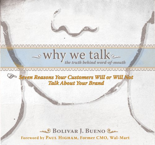 Why We Talk: The Truth Behind Word-of-Mouth: Bolivar J. Bueno