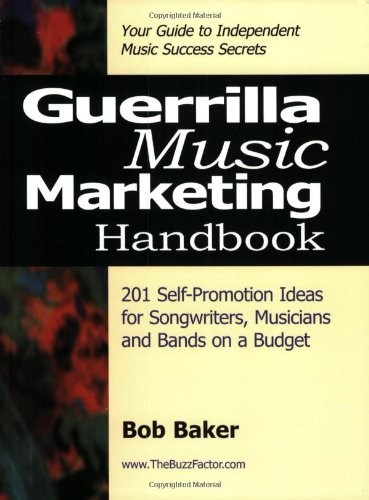 9780971483804: Guerrilla Music Marketing Handbook: 201 Self-Promotion Ideas for Songwriters, Musicians & Bands